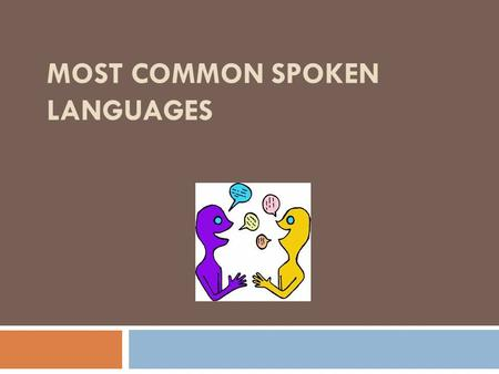 MOST COMMON SPOKEN LANGUAGES. Chinese (Mandarin)  Spoken by more than 1 billion. I.e. (12.44%) of the world population.  Countries- China, Macau, Hong.