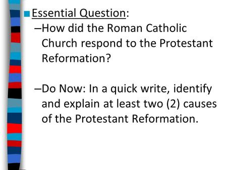 ■ Essential Question: – How did the Roman Catholic Church respond to the Protestant Reformation? – Do Now: In a quick write, identify and explain at least.