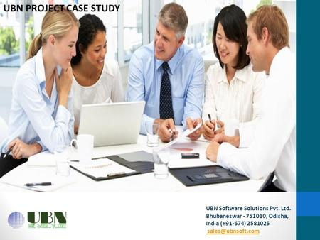 UBN Software Solutions Pvt. Ltd. Bhubaneswar - 751010, Odisha, India (+91-674) 2581025  UBN PROJECT CASE STUDY.