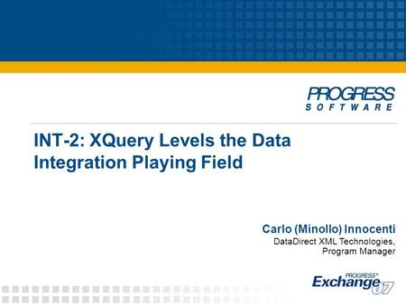 INT-2: XQuery Levels the Data Integration Playing Field Carlo (Minollo) Innocenti DataDirect XML Technologies, Program Manager.