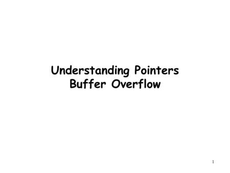 1 Understanding Pointers Buffer Overflow. 2 Outline Understanding Pointers Buffer Overflow Suggested reading –Chap 3.10, 3.12.