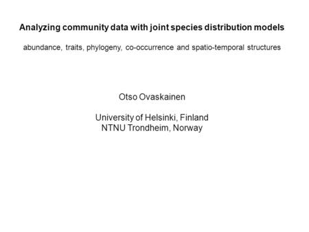 Global Analyzing community data with joint species distribution models abundance, traits, phylogeny, co-occurrence and spatio-temporal structures Otso.