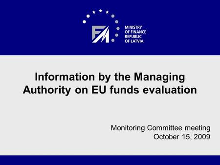 1 Information by the Managing Authority on EU funds evaluation Monitoring Committee meeting October 15, 2009.