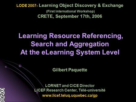 LODE 2007- Learning Object Discovery & Exchange (First International Workshop) CRETE, September 17th, 2006 Learning Resource Referencing, Search and Aggregation.