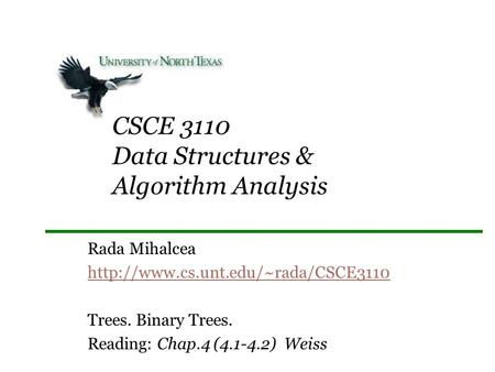 CSCE 3110 Data Structures & Algorithm Analysis Rada Mihalcea  Trees. Binary Trees. Reading: Chap.4 (4.1-4.2) Weiss.
