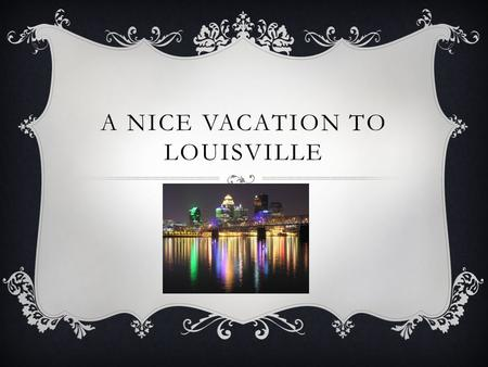 A NICE VACATION TO LOUISVILLE. WERE TO STAY  The Marriot is a great place to stay, the rooms cost 104.00 if you would like to check in here is the website.