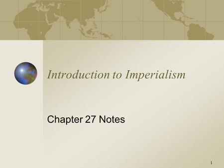 1 Introduction to Imperialism Chapter 27 Notes. Slide 2 Definition of Imperialism Process by which one state, with superior military strength and more.