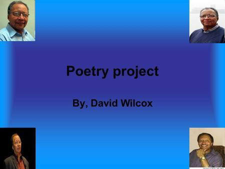 Poetry project By, David Wilcox. Be music, night Be music, night, That her sleep may go Where angels have their pale tall choirs Be a hand, sea, That.
