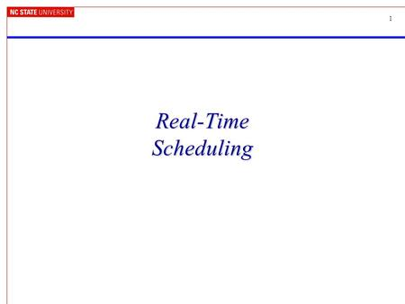 1 Real-Time Scheduling. 2Today Operating System task scheduling –Traditional (non-real-time) scheduling –Real-time scheduling.