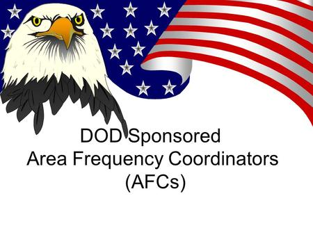 DOD Sponsored Area Frequency Coordinators (AFCs).