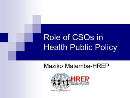 Role of CSOs in Health Public Policy Maziko Matemba-HREP.