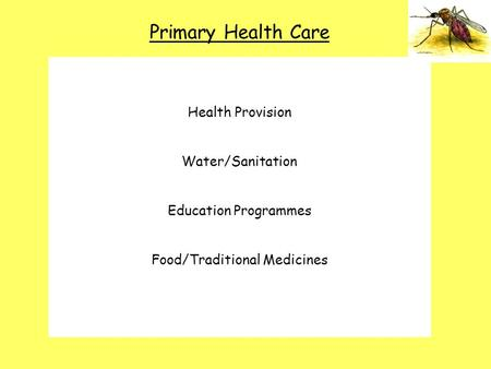 Primary Health Care Primary Health Care Schemes water and sanitation maternal and child health disease control essential drugs food and nutrition traditional.