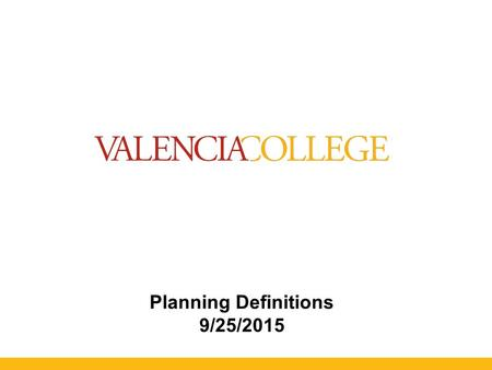Planning Definitions 9/25/2015. Components of a Strategic Plan Hinton, K.E. (2012). A Practical Guide to Strategic Planning in Higher Education. Society.