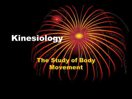 Kinesiology The Study of Body Movement. Abstract Kinesiology is the study of the human body during movement. There are many disciplines within kinesiology.