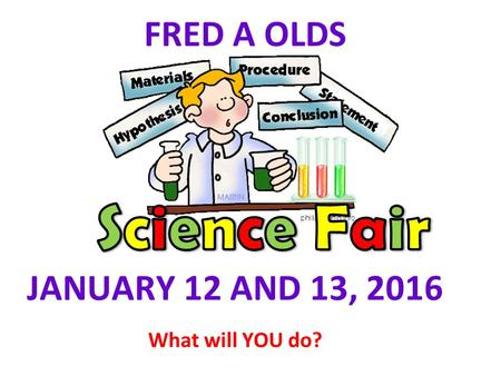 FRED A OLDS JANUARY 12 AND 13, 2016 What will YOU do?