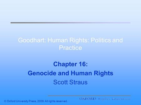 © Oxford University Press, 2009. All rights reserved. Goodhart: Human Rights: Politics and Practice Chapter 16: Genocide and Human Rights Scott Straus.