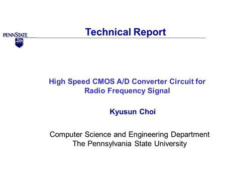 Technical Report High Speed CMOS A/D Converter Circuit for Radio Frequency Signal Kyusun Choi Computer Science and Engineering Department The Pennsylvania.