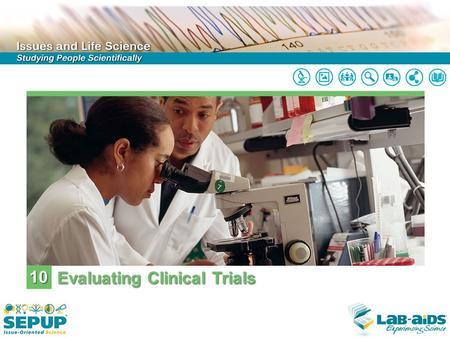 10 Evaluating Clinical Trials. LIMITED LICENSE TO MODIFY. These PowerPoint® slides may be modified only by teachers currently teaching the SEPUP course.