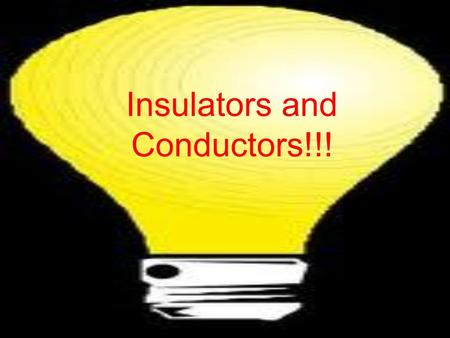 Insulators and Conductors!!!. What Are Insulators and Conductors??? Insulators - DOES NOT allow electricity to flow easily - Non-metallic - ex: Plastic,