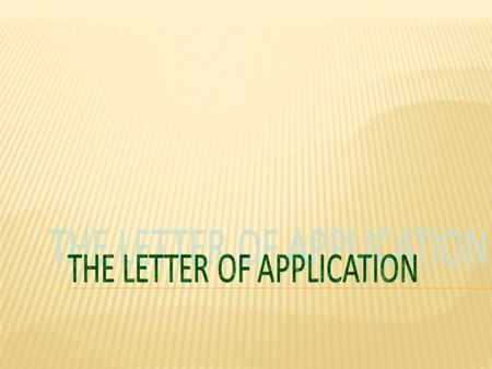  A Letter of Application expresses your interest in and qualifications for a position to a prospective employer. What Is a Letter of Application?