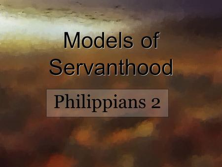 Models of Servanthood Philippians 2. Introduction Paul exhorts the Philippians to be unified and humble in verses 1-4 From that point he gives five examples.