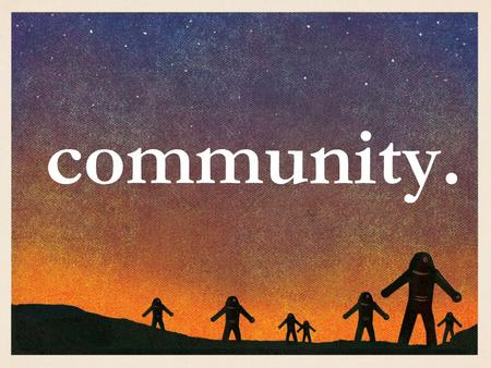 "Community.. ""If you have any encouragement from being united with Christ, if any comfort from his love, if any fellowship with the Spirit, if any tenderness."