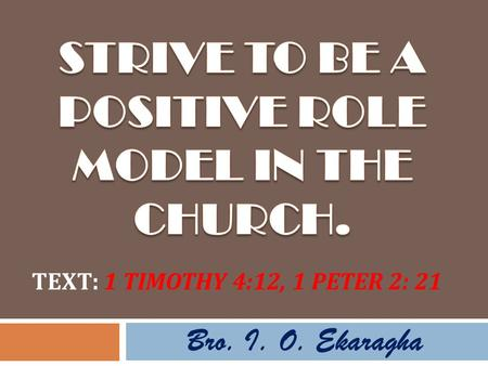 Bro. I. O. Ekaragha TEXT: 1 TIMOTHY 4:12, 1 PETER 2: 21.