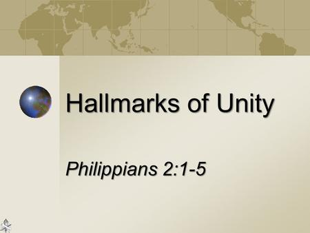 Hallmarks of Unity Philippians 2:1-5. 2 An Appeal for Unity, Phil. 2:1-2 Same purpose: Like-minded Same motive: Love Same harmonious relations: One accord.