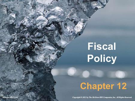 Fiscal Policy Chapter 12 Copyright © 2011 by The McGraw-Hill Companies, Inc. All Rights Reserved.McGraw-Hill/Irwin.