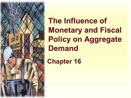The Influence of Monetary and Fiscal Policy on Aggregate Demand Chapter 16.