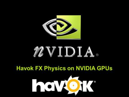 Havok FX Physics on NVIDIA GPUs. Copyright © NVIDIA Corporation 2004 What is Effects Physics? Physics-based effects on a massive scale 10,000s of objects.