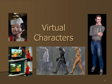 1 Virtual Characters. Two Types UserComputer 2 AvatarAgent.