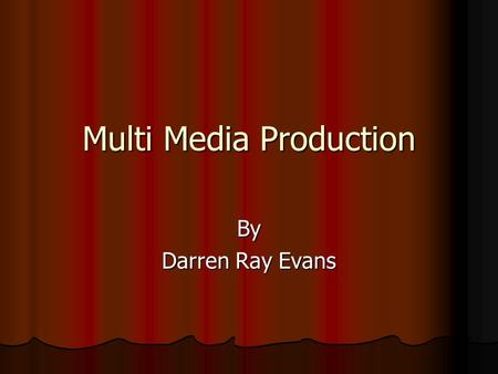 Multi Media Production By Darren Ray Evans. Equipment Hardware Hardware PC/Mac (duo processor w/ 2 gig ram min.) PC/Mac (duo processor w/ 2 gig ram min.)