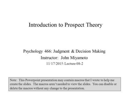 Introduction to Prospect Theory Psychology 466: Judgment & Decision Making Instructor: John Miyamoto 11/17/2015: Lecture 08-2 Note: This Powerpoint presentation.
