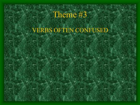 Theme #3 VERBS OFTEN CONFUSED. DO Now In your English Journal Use the following verbs each in a sentence: sit set rise raise lie lay.