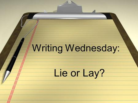 "Writing Wednesday: Lie or Lay?. Lay: Lay means ""to place something down."" It is something you do to something else."