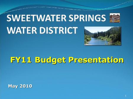 FY11 Budget Presentation 1 May 2010. 2 SWEETWATER SPRINGS WATER DISTRICT Review of the FY10 (Current Year) Budget No Big Surprises (Well, Filter Rehabilitations)