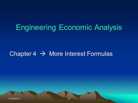 12/26/2015rd1 Engineering Economic Analysis Chapter 4  More Interest Formulas.