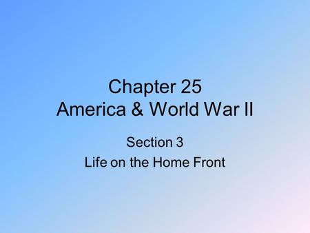 Chapter 25 America & World War II Section 3 Life on the Home Front.