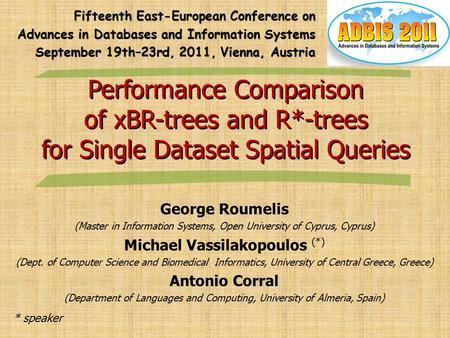 Performance Comparison of xBR-trees and R*-trees for Single Dataset Spatial Queries Performance Comparison of xBR-trees and R*-trees for Single Dataset.
