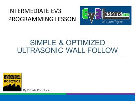 By Droids Robotics INTERMEDIATE EV3 PROGRAMMING LESSON SIMPLE & OPTIMIZED ULTRASONIC WALL FOLLOW.