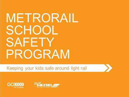 METRORAIL SCHOOL SAFETY PROGRAM Keeping your kids safe around light rail.