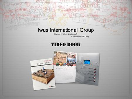 Video Book Iwus International Group Unique product solutions & Brand understanding.