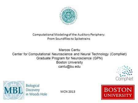 Computational Modeling of the Auditory Periphery: From Soundfiles to Spiketrains Marcos Cantu Center for Computational Neuroscience and Neural Technology.