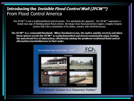 Introducing the Invisible Flood Control Wall (IFCW™) From Flood Control America The IFCW™ is not a traditional flood control system. It is absolutely the.