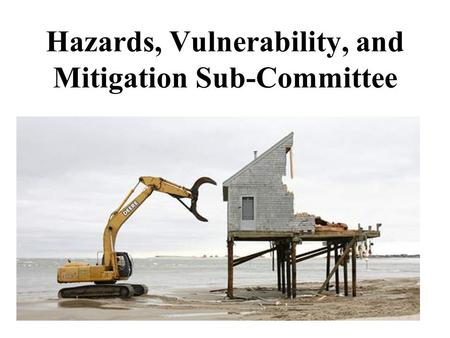 Hazards, Vulnerability, and Mitigation Sub-Committee.