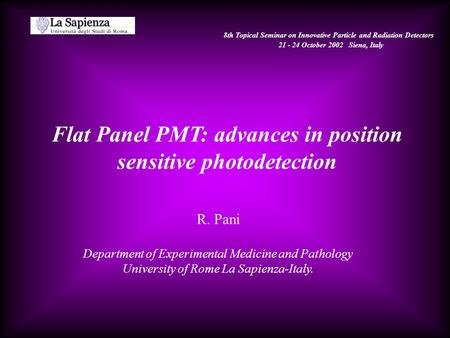 R. Pani Department of Experimental Medicine and Pathology University of Rome La Sapienza-Italy. Flat Panel PMT: advances in position sensitive photodetection.