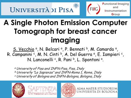 A Single Photon Emission Computer Tomograph for breast cancer imaging S. Vecchio a, N. Belcari a, P. Bennati b, M. Camarda a, R. Campanini c, M. N. Cinti.