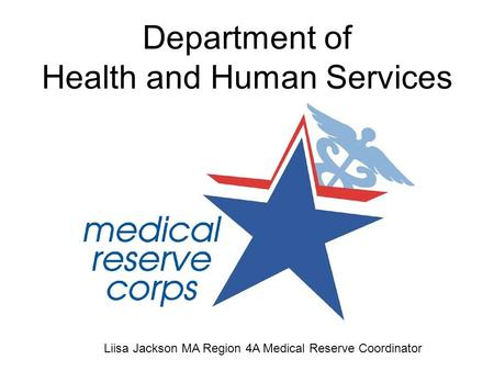Department of Health and Human Services Liisa Jackson MA Region 4A Medical Reserve Coordinator.