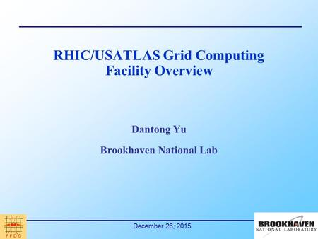December 26, 2015 RHIC/USATLAS Grid Computing Facility Overview Dantong Yu Brookhaven National Lab.